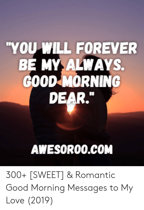 YOU WILL FOREVER BE MY ALWAYS GOOD MORNING DEAR AWESOROOCOM