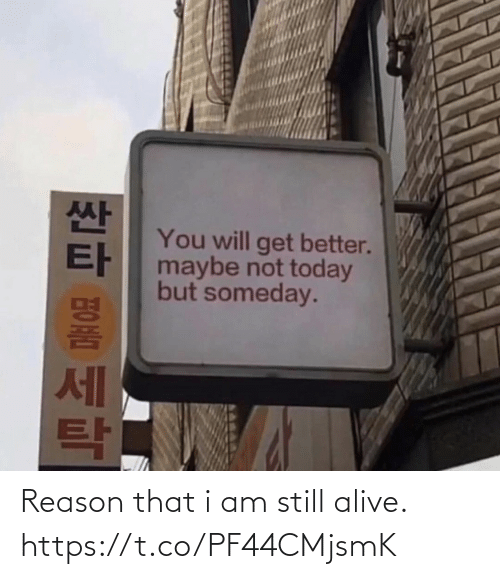Will Get: You will get better.  maybe not today  but someday.  세 Reason that i am still alive. https://t.co/PF44CMjsmK