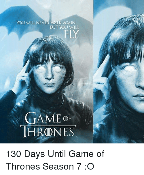 game thrones: YOU WILLNEVE  K AGAIN  BUT YOU WILL  FLY  GAME  THRONES 130 Days Until Game of Thrones Season 7 :O
