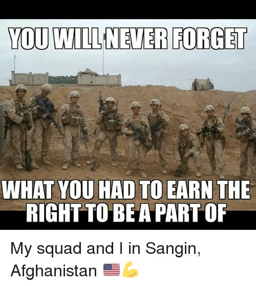 My Squad: YOU WILLNEVER FORGET  WHAT YOU HAD TO EARN THE  RIGHTTO BEA PART OF My squad and I in Sangin, Afghanistan 🇺🇸💪