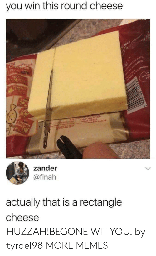 you win: you win this round cheese  SW  FROM  aro SEE APOV  SACED INosPHER  100  CERATED 3-S  PERFECT  see co  pa  NCR  CIN  CHe  CHenDS  Cairy C SYTO  T A  couk  zander  @finah  actually that is a rectangle  cheese HUZZAH!BEGONE WIT YOU. by tyrael98 MORE MEMES