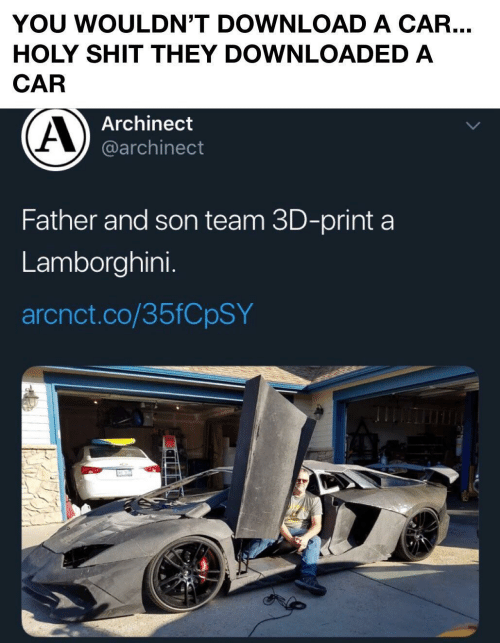 shit: YOU WOULDN'T DOWNLOAD A CAR...  HOLY SHIT THEY DOWNLOADED A  CAR  Archinect  @archinect  Father and son team 3D-print a  Lamborghini.  arcnct.co/35FCPSY