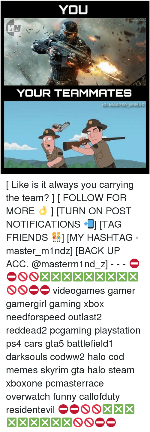 Skyrims: YOU  YOUR TEAMMATES  G: MASTER MINDZ [ Like is it always you carrying the team? ] [ FOLLOW FOR MORE 👌 ] [TURN ON POST NOTIFICATIONS 📲] [TAG FRIENDS 👫] [MY HASHTAG - master_m1ndz] [BACK UP ACC. @masterm1nd_z] - - - ⛔⛔🚫🚫❎❎❎❎❎❎❎❎❎🚫🚫⛔⛔ videogames gamer gamergirl gaming xbox needforspeed outlast2 reddead2 pcgaming playstation ps4 cars gta5 battlefield1 darksouls codww2 halo cod memes skyrim gta halo steam xboxone pcmasterrace overwatch funny callofduty residentevil ⛔⛔🚫🚫❎❎❎❎❎❎❎❎❎🚫🚫⛔⛔