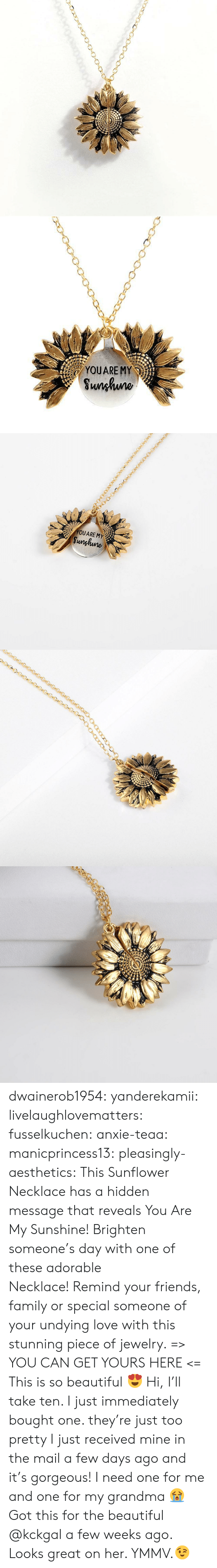 Got This: YOUARE MY  Sunhuno   YOUARE MY  Sunghune dwainerob1954:  yanderekamii:  livelaughlovematters:  fusselkuchen: anxie-teaa:   manicprincess13:   pleasingly-aesthetics:  This Sunflower Necklace has a hidden message that reveals You Are My Sunshine! Brighten someone's day with one of these adorable Necklace! Remind your friends, family or special someone of your undying love with this stunning piece of jewelry. => YOU CAN GET YOURS HERE <=   This is so beautiful 😍    Hi, I'll take ten.    I just immediately bought one. they're just too pretty   I just received mine in the mail a few days ago and it's gorgeous!  I need one for me and one for my grandma 😭  Got this for the beautiful @kckgal a few weeks ago.  Looks great on her. YMMV.😉
