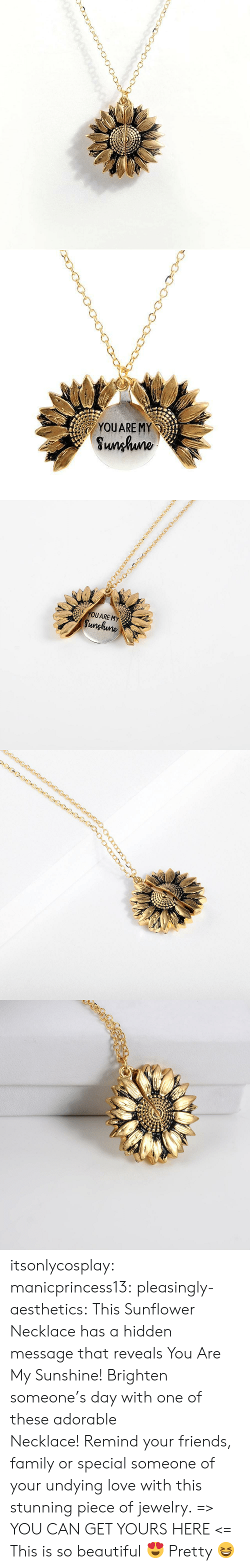 Beautiful, Family, and Friends: YOUARE MY  Sunhuno   YOUARE MY  Sunghune itsonlycosplay: manicprincess13:  pleasingly-aesthetics:  This Sunflower Necklace has a hidden message that reveals You Are My Sunshine! Brighten someone's day with one of these adorable Necklace!Remind your friends, family or special someone of your undying love with this stunning piece of jewelry. => YOU CAN GET YOURS HERE <=   This is so beautiful 😍    Pretty 😆