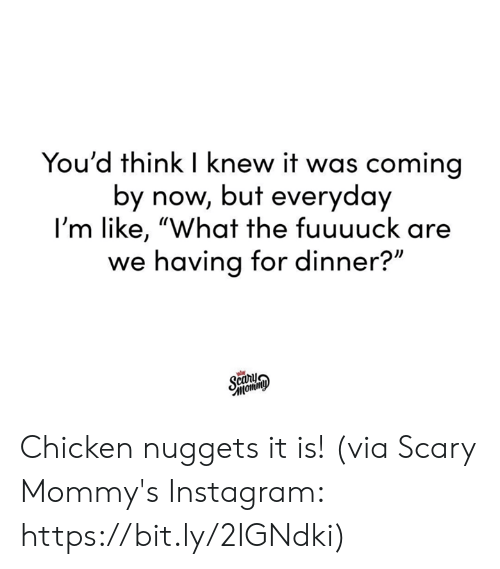 """Dank, Instagram, and Chicken: You'd think I knew it was coming  by now, but everyday  I'm like, """"What the fuuuuck are  we having for dinner?"""" Chicken nuggets it is!  (via Scary Mommy's Instagram: https://bit.ly/2IGNdki)"""