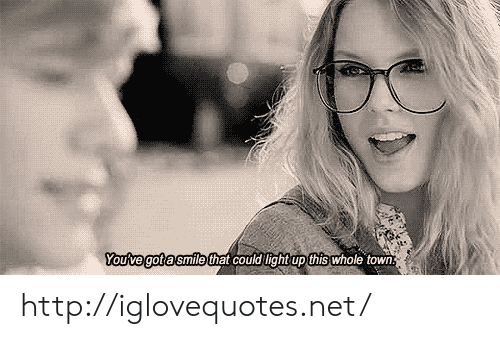 Http, Smile, and Net: Youive gota smile that couldlightup this whole town http://iglovequotes.net/