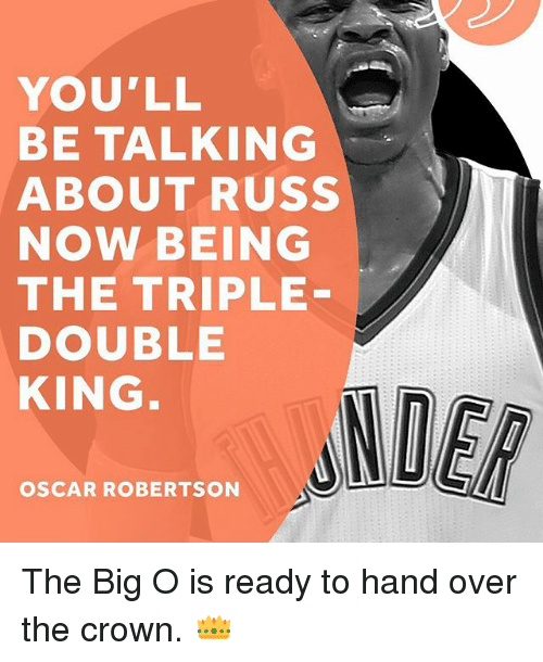 big o: YOU'LL  BE TALKING  ABOUT RUSS  NOW BEING  THE TRIPLE  DOUBLE  KING  OSCAR ROBERTSON The Big O is ready to hand over the crown. 👑