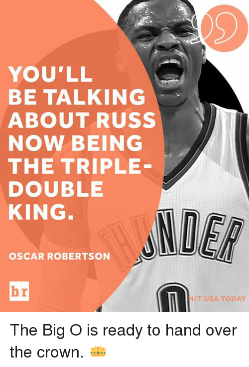 big o: YOU'LL  BE TALKING  ABOUT RUSS  NOW BEING  THE TRIPLE  DOUBLE  KING  OSCAR ROBERTSON  HIT USA TODAY The Big O is ready to hand over the crown. 👑