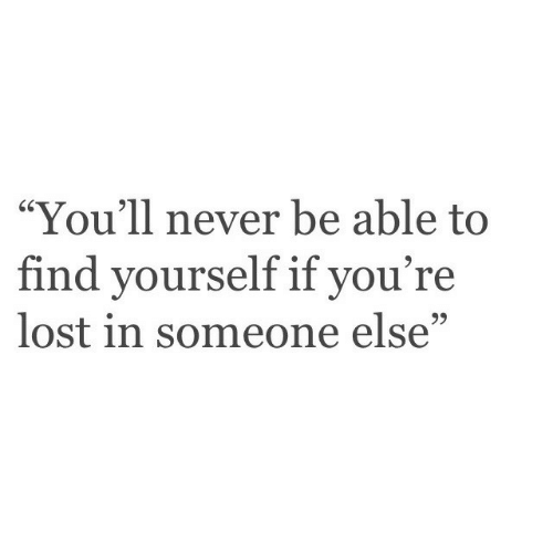 "Lost, Never, and Youre: ""You'll never be able to  find yourself if you're  lost in someone else""  SC"