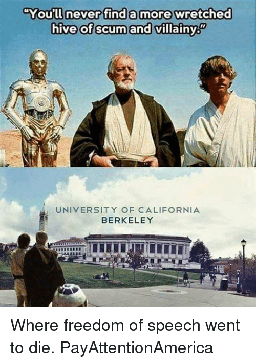 """Memes, California, and Freedom: """"You'll never find a more wretched  hive of scum and villainy  UNIVERSITY OF CALIFORNIA  BERKELEY Where freedom of speech went to die. PayAttentionAmerica"""