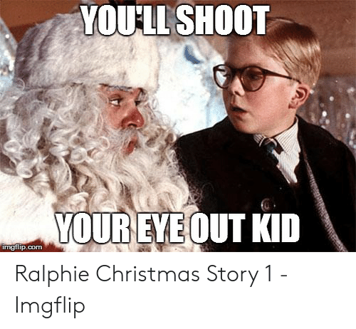 Christmas Story Meme.25 Best Memes About Ralphie Christmas Story Ralphie