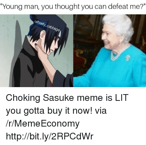 """Lit, Meme, and Http: """"Young man, you thought you can defeat me?"""" Choking Sasuke meme is LIT you gotta buy it now! via /r/MemeEconomy http://bit.ly/2RPCdWr"""