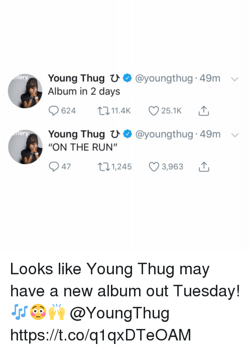 """Run, Thug, and Young Thug: Young Thug U  Album in 2 days  @youngthug 49m  ery  624 11.4 25.1K  Young Thugひ. @youngthug-49m  """"ON THE RUN""""  er  947 t1,245 3,963 Looks like Young Thug may have a new album out Tuesday! 🎶😳🙌 @YoungThug https://t.co/q1qxDTeOAM"""