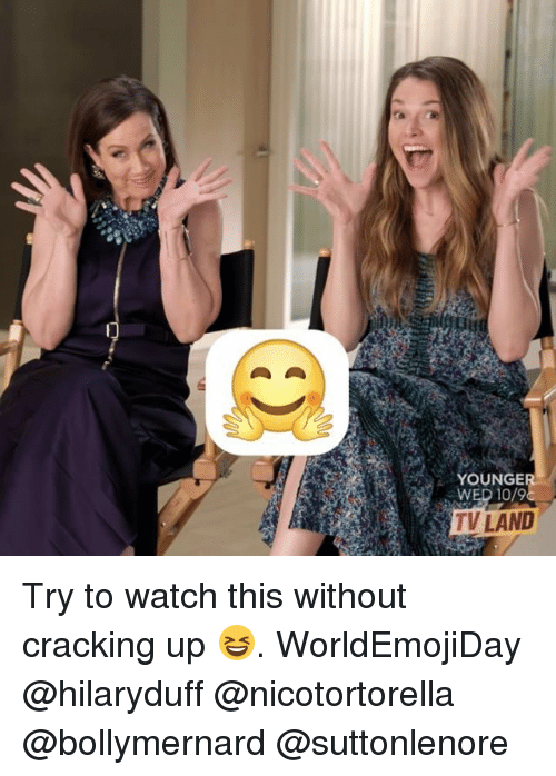 Cracking Up: YOUNGE  WED 10/9  TV LAND Try to watch this without cracking up 😆. WorldEmojiDay @hilaryduff @nicotortorella @bollymernard @suttonlenore