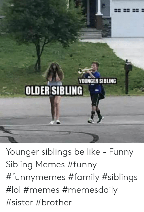 25 Best Memes About Funny Sibling Memes Funny Sibling Memes