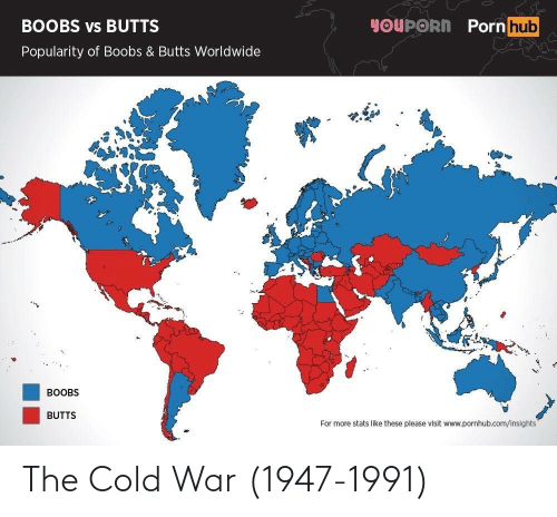 Www Pornhub: YOUPORN Porn hub  BOOBS vs BUTTS  Popularity of Boobs & Butts Worldwide  BOOBS  BUTTS  For more stats like these please visit www.pornhub.com/insights The Cold War (1947-1991)