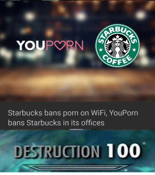 Starbucks, Porn, and Star: YOUPORN  STAR  SUCKS  OFFEE  Starbucks bans porn on WiFi, YouPorn  bans Starbucks in its offices  DESTRUCTION 100