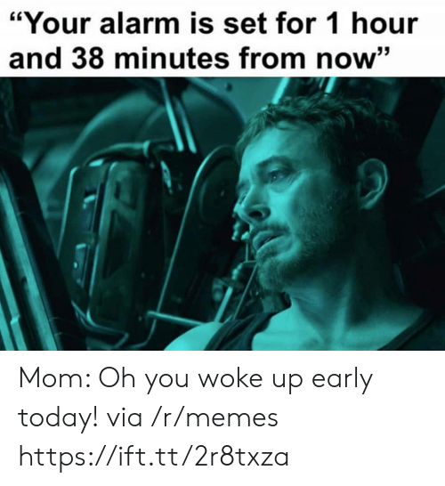 """Memes, Alarm, and Today: """"Your alarm is set for 1 hour  and 38 minutes from now"""" Mom: Oh you woke up early today! via /r/memes https://ift.tt/2r8txza"""