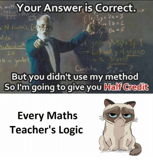 methodical: Your Answer is Correct.  oules  But you didn't use my method  So I'm going to give you  Calf credit  Every Maths  Teacher's Logic