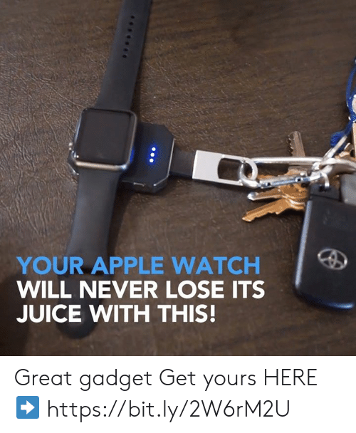 Juice, Memes, and Watch: YOUR APLE WATCH  WILL NEVER LOSE ITS  JUICE WITH THIS! Great gadget  Get yours HERE ➡️ https://bit.ly/2W6rM2U