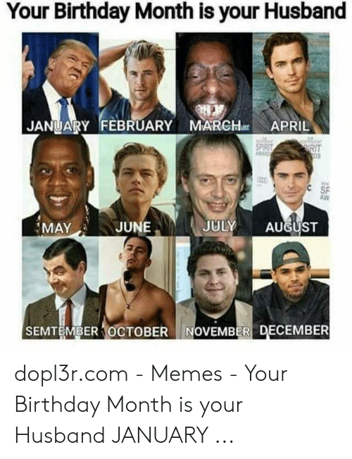 Birthday Memes And Husband Your Month Is JANUARY FEBRUARY MARH