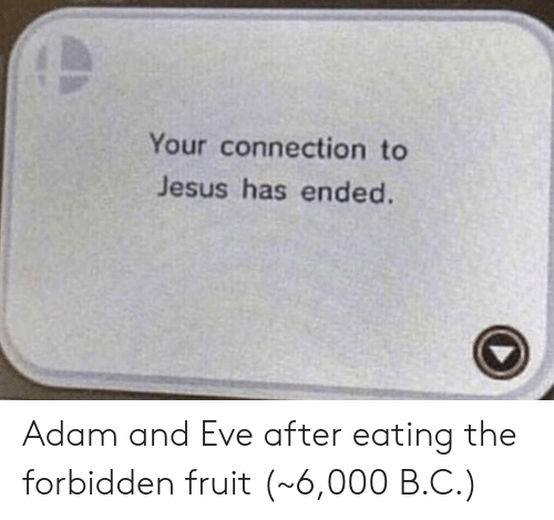 Adam and Eve, Jesus, and Eve: Your connection to  Jesus has ended. Adam and Eve after eating the forbidden fruit (~6,000 B.C.)