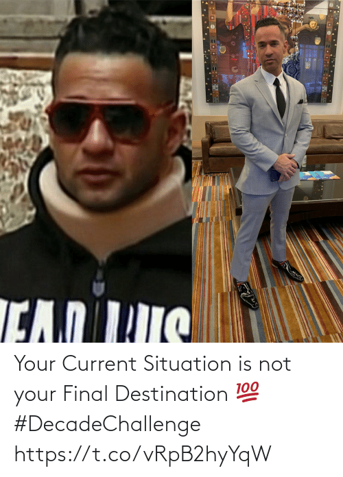 Situation: Your Current Situation is not your Final Destination 💯 #DecadeChallenge https://t.co/vRpB2hyYqW