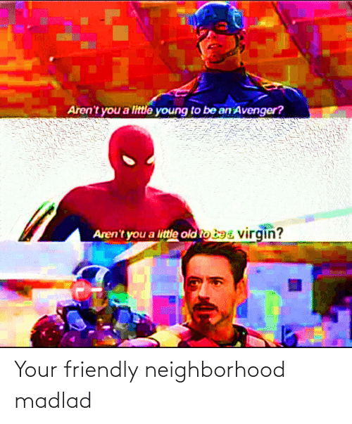 Friendly: Your friendly neighborhood madlad