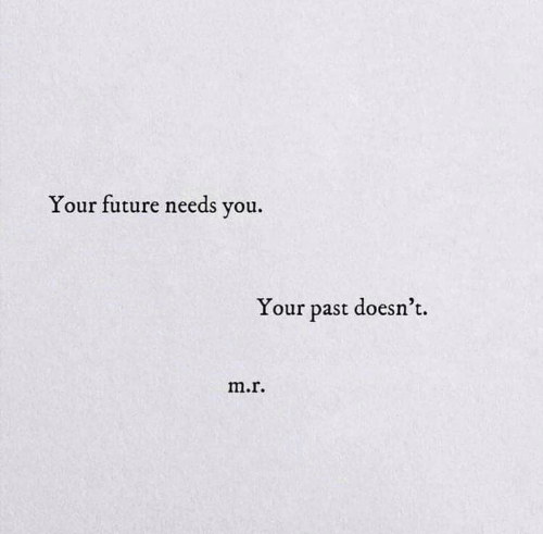 Future, You, and Past: Your future needs you.  Your past doesn't  m.r.