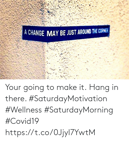 Wellness: Your going to make it. Hang in there.   #SaturdayMotivation #Wellness  #SaturdayMorning #Covid19 https://t.co/0Jjyl7YwtM