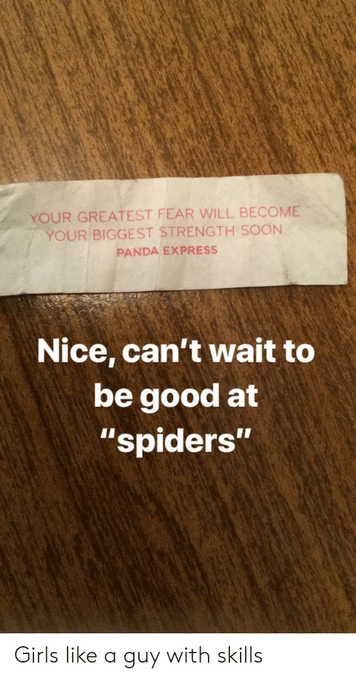 """Express: YOUR GREATEST FEAR WILL BECOME  YOUR BIGGEST STRENGTH SOON.  PANDA EXPRESS  Nice, can't wait to  be good at  """"spiders""""  1I Girls like a guy with skills"""