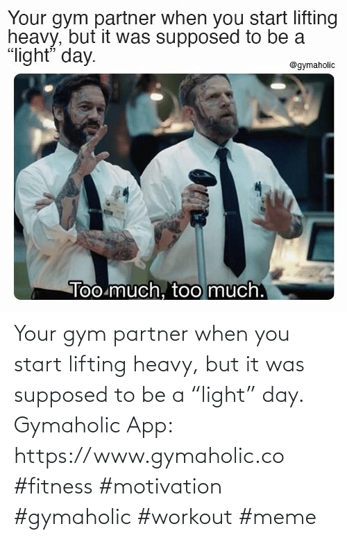 "meme: Your gym partner when you start lifting heavy, but it was supposed to be a ""light"" day.  Gymaholic App:  https://www.gymaholic.co  #fitness #motivation #gymaholic #workout #meme"