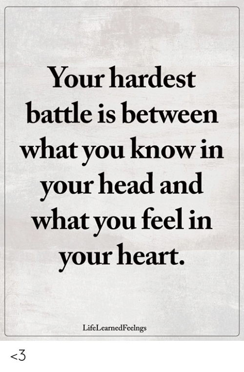 Head, Memes, and Heart: Your hardest  battle is between  what you know in  your head and  what vou feel in  your heart.  LifeLearnedFeelngs <3