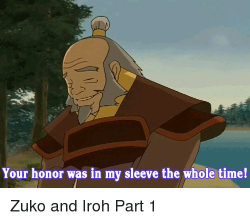 zuko: Your honor was in my sleeve the whole time! Zuko and Iroh Part 1
