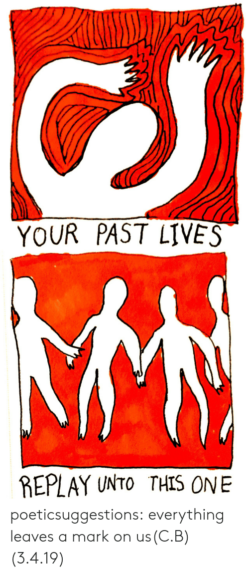Tumblr, Blog, and Http: YOUR PAST LIVES   REPLAY UNTO THIS ONE poeticsuggestions:  everything leaves a mark on us(C.B)(3.4.19)