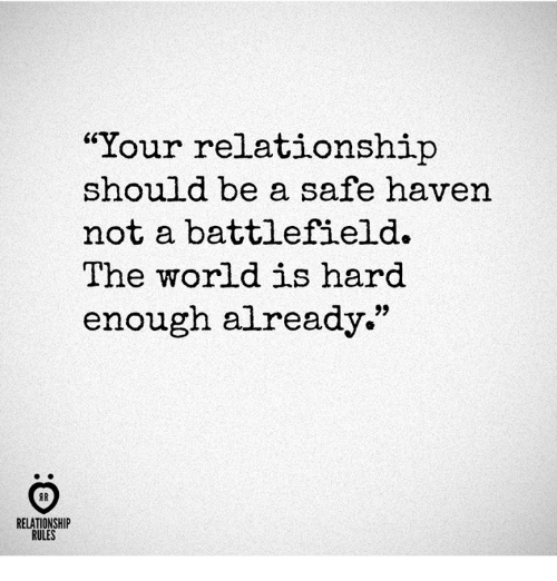"""safe haven: """"Your relationship  should be a safe haven.  not a battlefield.  The world is hard  enough already.""""  AR  RELATIONSHIP  RULES"""