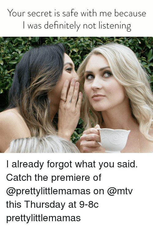 Not Listening: Your secret is safe with me because  I was definitely not listening I already forgot what you said. Catch the premiere of @prettylittlemamas on @mtv this Thursday at 9-8c prettylittlemamas