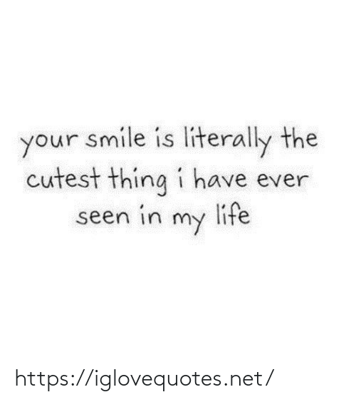 In My: your smile is literally the  cutest thing i have ever  life  seen in  my https://iglovequotes.net/