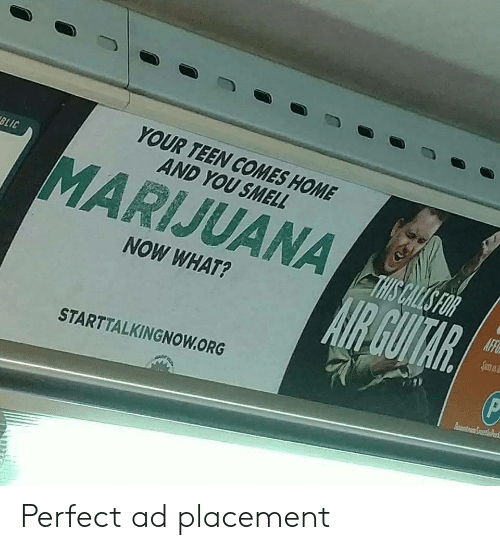 Smell, Blic, and Home: YOUR TEEN COMES HOME  AND YOU SMELL  BLIC  MARIJUANA  NOW WHAT?  STARTTALKINGNOW.ORG Perfect ad placement