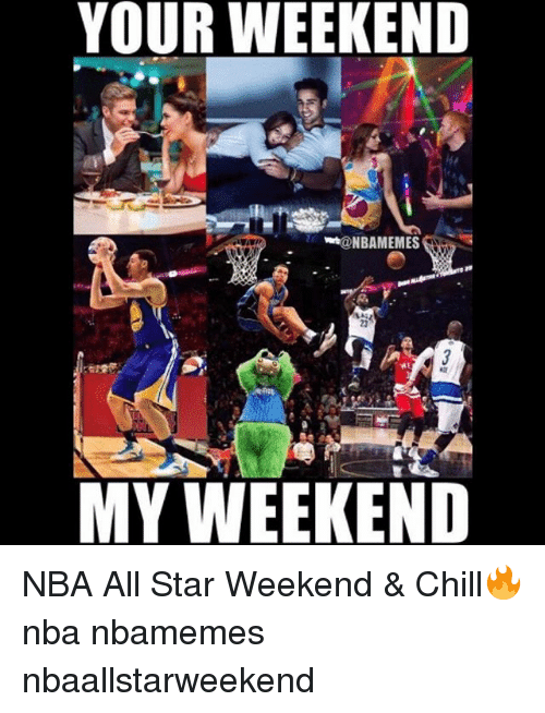 nba all star: YOUR WEEKEND  23  MY WEEKEND NBA All Star Weekend & Chill🔥 nba nbamemes nbaallstarweekend