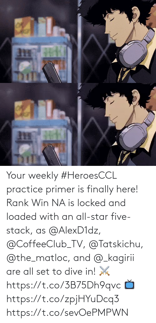 Star: Your weekly #HeroesCCL practice primer is finally here!  Rank Win NA is locked and loaded with an all-star five-stack, as @AlexD1dz, @CoffeeClub_TV, @Tatskichu, @the_matloc, and @_kagirii are all set to dive in!  ⚔️ https://t.co/3B75Dh9qvc  📺 https://t.co/zpjHYuDcq3 https://t.co/sevOePMPWN