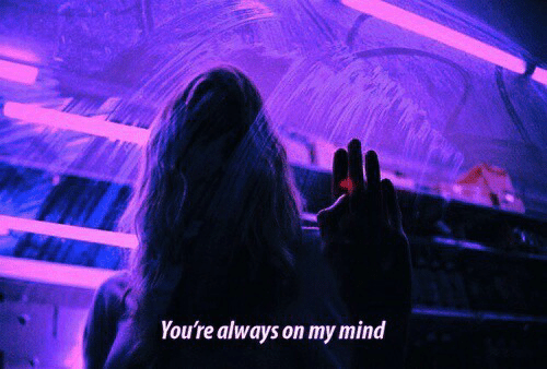 Mind, Youre, and Always: You're always on my mind