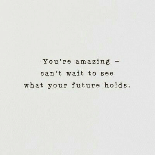 Future, Amazing, and What: You're amazing -  can't wait to see  what your future holds