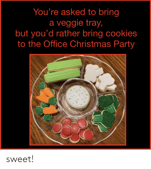 The Office: You're asked to bring  a veggie tray,  but you'd rather bring cookies  to the Office Christmas Party sweet!