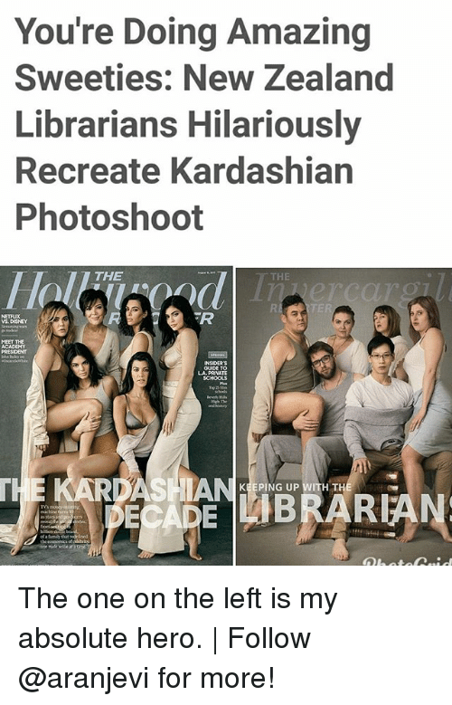 Disney, Memes, and Kardashian: You're Doing Amazing  Sweeties: New Zealand  Librarians Hilariously  Recreate Kardashian  Photoshoot  THE  THE  RE  TE  NETFUX  VS. DISNEY  FR  MEET THE  PRESIDENT  GUIDE TO  LA. PRIVATE  KEEPING UP WITH TH  ECADE BRAR  ofafamily that The one on the left is my absolute hero. | Follow @aranjevi for more!