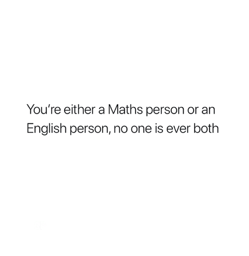 English, Humans of Tumblr, and One: You're either a Maths person or an  English person, no one is ever both