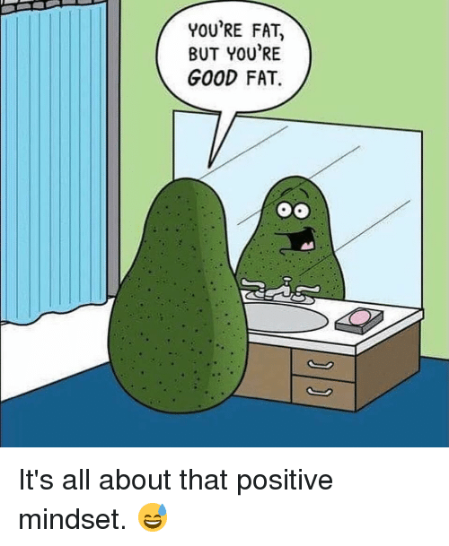 Gym, Good, and Fat: YOU'RE FAT,  BUT YOU'RE  GOOD FAT It's all about that positive mindset. 😅