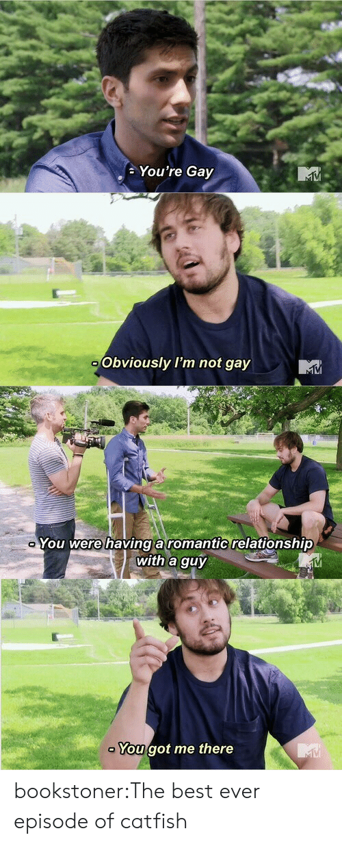 youre gay: You're Gay   Obviously I'm not gay   You were havinga romantic relationship  with a guy  VI   You got me there bookstoner:The best ever episode of catfish