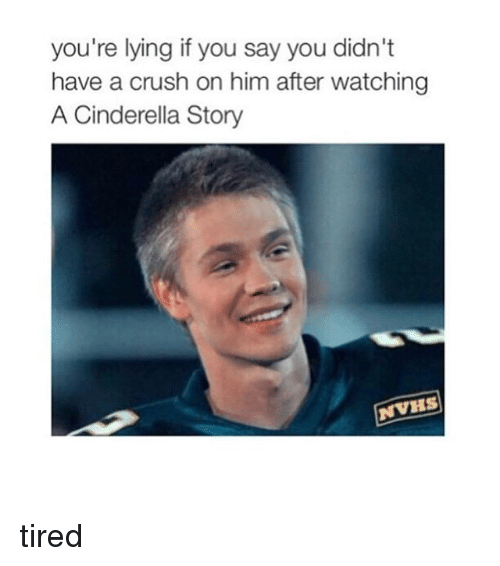 A Cinderella Story: you're lying if you say you didn't  have a crush on him after watching  A Cinderella Story  NVHS tired